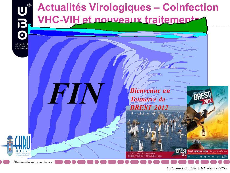Actualités Virologiques – Coinfection VHC-VIH et nouveaux traitements FIN C.Payan/Actualités VIH/ Rennes/2012 Bienvenue au Tonnerre de BREST 2012