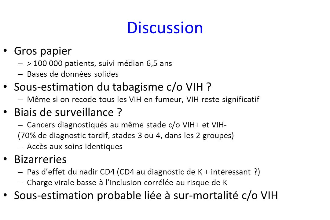 Discussion Gros papier – > 100 000 patients, suivi médian 6,5 ans – Bases de données solides Sous-estimation du tabagisme c/o VIH .