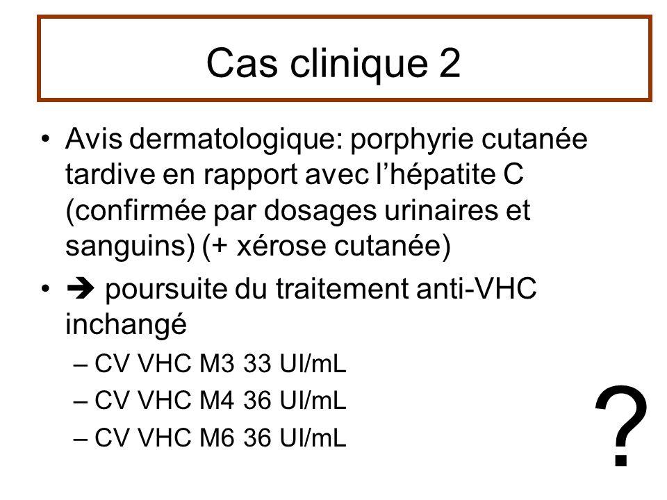 Cas clinique 2 Avis dermatologique: porphyrie cutanée tardive en rapport avec lhépatite C (confirmée par dosages urinaires et sanguins) (+ xérose cuta