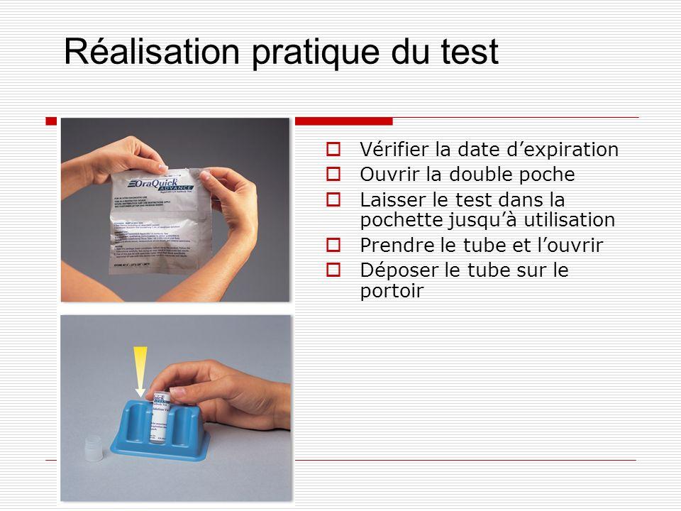 Réalisation pratique du test Vérifier la date dexpiration Ouvrir la double poche Laisser le test dans la pochette jusquà utilisation Prendre le tube e