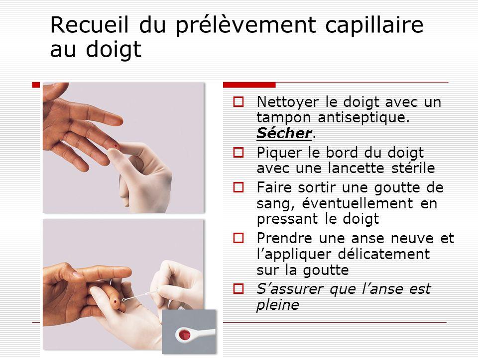 Recueil du prélèvement capillaire au doigt Nettoyer le doigt avec un tampon antiseptique. Sécher. Piquer le bord du doigt avec une lancette stérile Fa