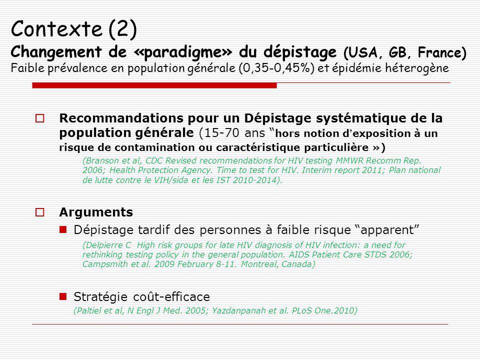 Contexte (2) Changement de «paradigme» du dépistage (USA, GB, France) Faible prévalence en population générale (0,35-0,45%) et épidémie héterogène Rec