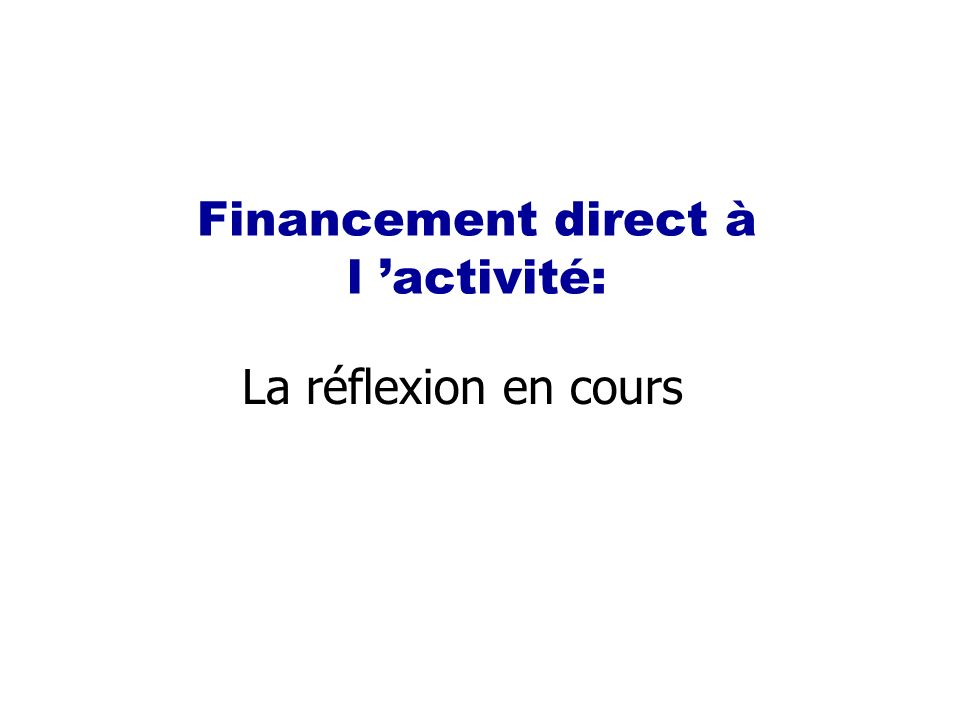 Financement direct à l activité: La réflexion en cours