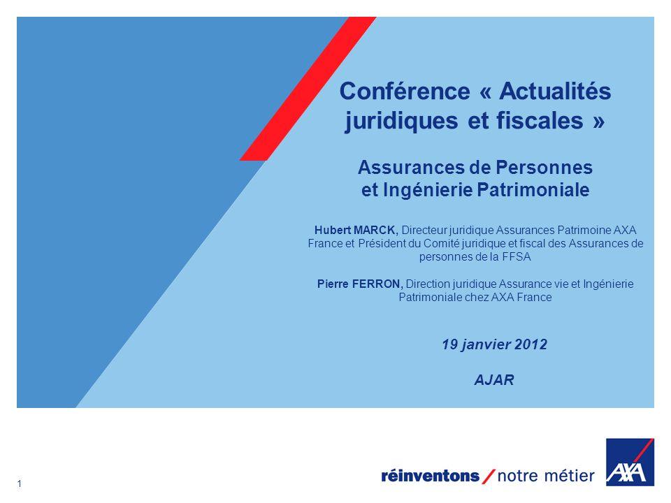 1 Conférence « Actualités juridiques et fiscales » Assurances de Personnes et Ingénierie Patrimoniale Hubert MARCK, Directeur juridique Assurances Pat
