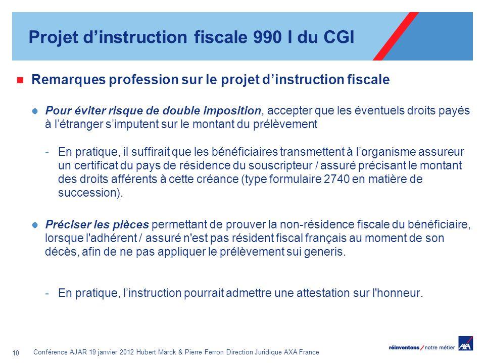 Conférence AJAR 19 janvier 2012 Hubert Marck & Pierre Ferron Direction Juridique AXA France 10 Remarques profession sur le projet dinstruction fiscale