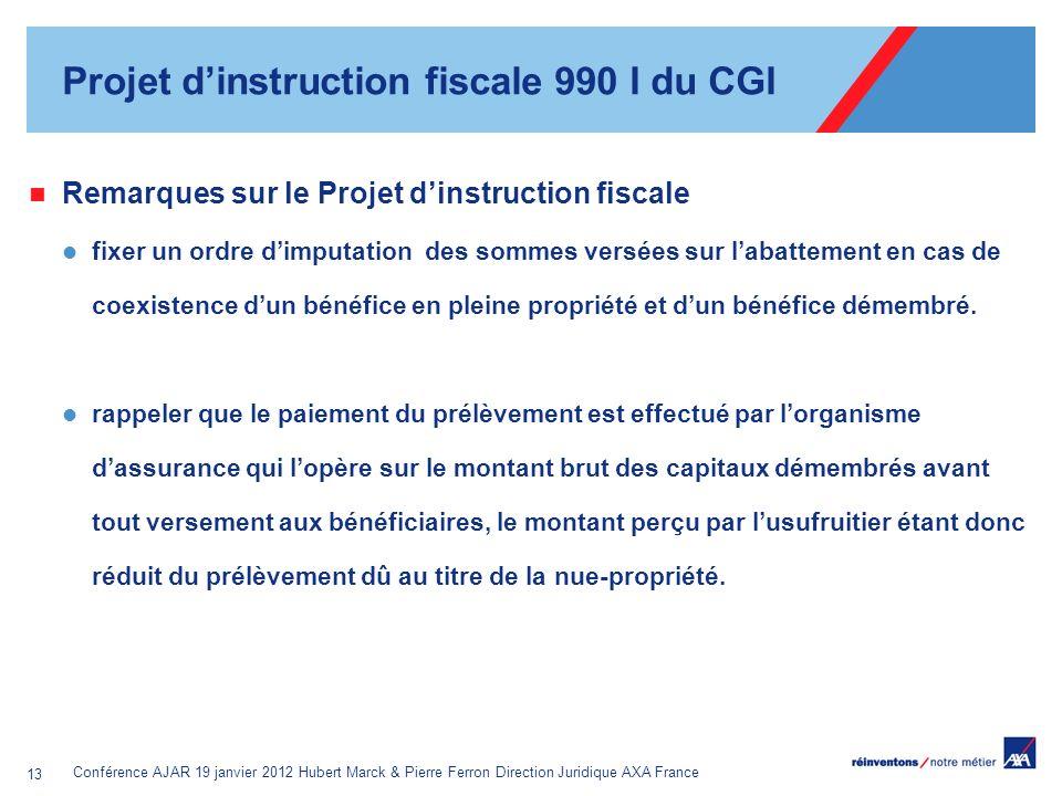 Conférence AJAR 19 janvier 2012 Hubert Marck & Pierre Ferron Direction Juridique AXA France 13 Remarques sur le Projet dinstruction fiscale fixer un o