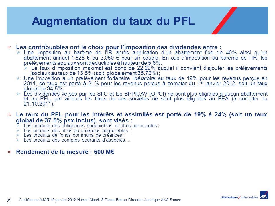 Conférence AJAR 19 janvier 2012 Hubert Marck & Pierre Ferron Direction Juridique AXA France 31 Augmentation du taux du PFL Les contribuables ont le ch