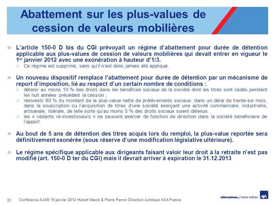Conférence AJAR 19 janvier 2012 Hubert Marck & Pierre Ferron Direction Juridique AXA France 33 Abattement sur les plus-values de cession de valeurs mo