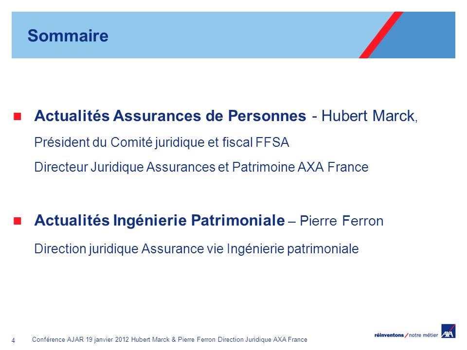 Conférence AJAR 19 janvier 2012 Hubert Marck & Pierre Ferron Direction Juridique AXA France 4 Sommaire Actualités Assurances de Personnes - Hubert Mar