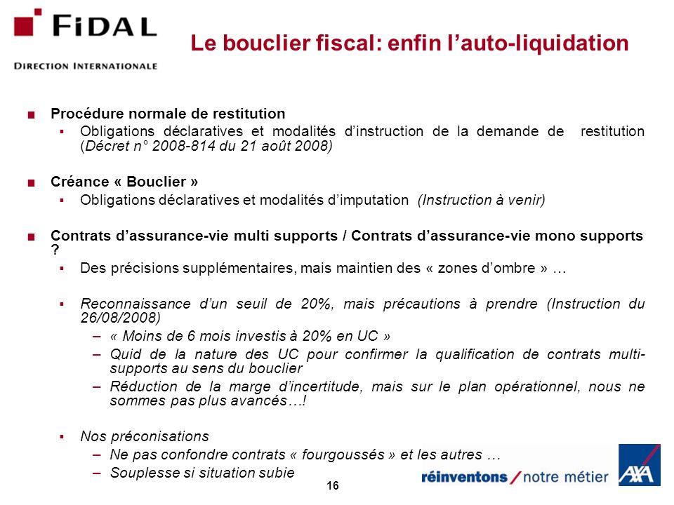 16 Le bouclier fiscal: enfin lauto-liquidation Procédure normale de restitution Obligations déclaratives et modalités dinstruction de la demande de re