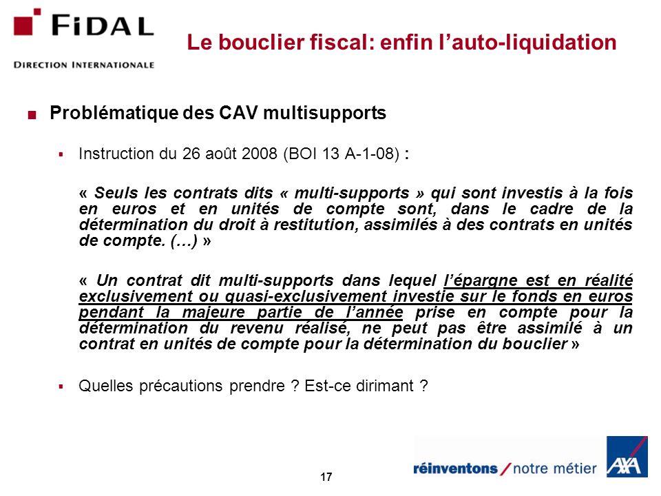 17 Le bouclier fiscal: enfin lauto-liquidation Problématique des CAV multisupports Instruction du 26 août 2008 (BOI 13 A-1-08) : « Seuls les contrats