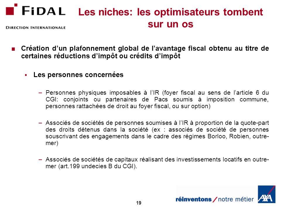 19 Les niches: les optimisateurs tombent sur un os Création dun plafonnement global de lavantage fiscal obtenu au titre de certaines réductions dimpôt