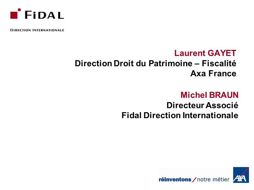 Laurent GAYET Direction Droit du Patrimoine – Fiscalité Axa France Michel BRAUN Directeur Associé Fidal Direction Internationale