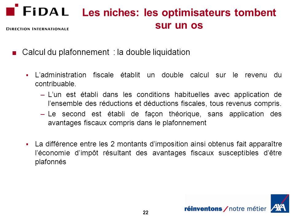 22 Les niches: les optimisateurs tombent sur un os Calcul du plafonnement : la double liquidation Ladministration fiscale établit un double calcul sur le revenu du contribuable.