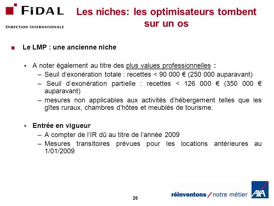 26 Les niches: les optimisateurs tombent sur un os Le LMP : une ancienne niche A noter également au titre des plus values professionnelles : –Seuil de