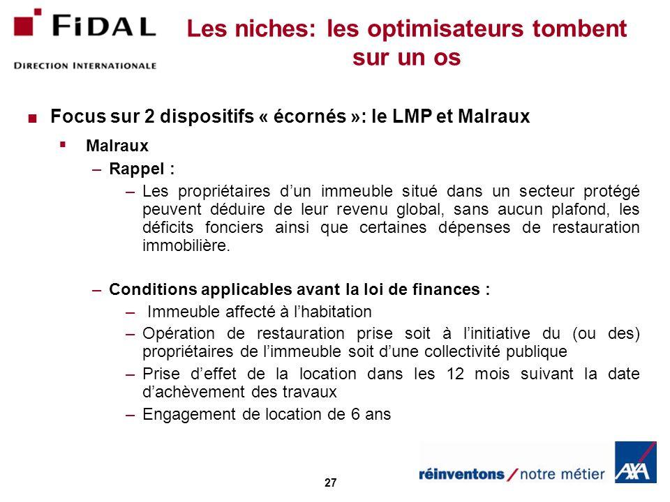 27 Les niches: les optimisateurs tombent sur un os Focus sur 2 dispositifs « écornés »: le LMP et Malraux Malraux –Rappel : –Les propriétaires dun imm