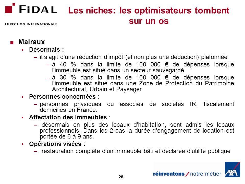 28 Les niches: les optimisateurs tombent sur un os Malraux Désormais : –il sagit dune réduction dimpôt (et non plus une déduction) plafonnée –à 40 % d