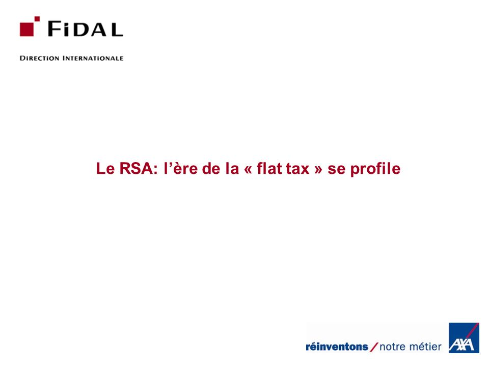 Le RSA: lère de la « flat tax » se profile