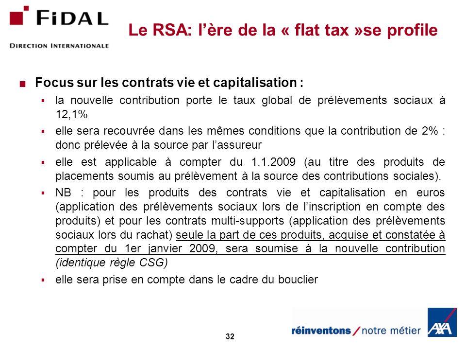 32 Le RSA: lère de la « flat tax »se profile Focus sur les contrats vie et capitalisation : la nouvelle contribution porte le taux global de prélèveme