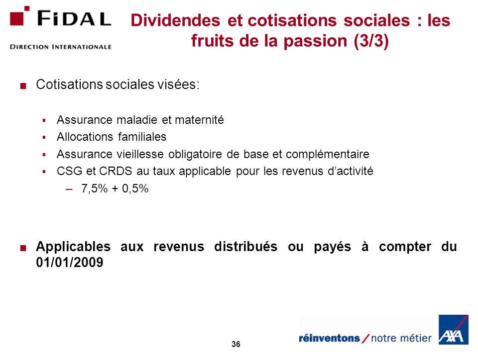 36 Dividendes et cotisations sociales : les fruits de la passion (3/3) Cotisations sociales visées: Assurance maladie et maternité Allocations familia