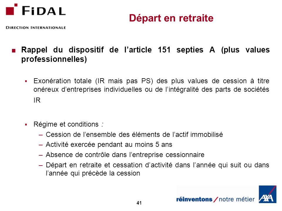 41 Départ en retraite Rappel du dispositif de larticle 151 septies A (plus values professionnelles) Exonération totale (IR mais pas PS) des plus value