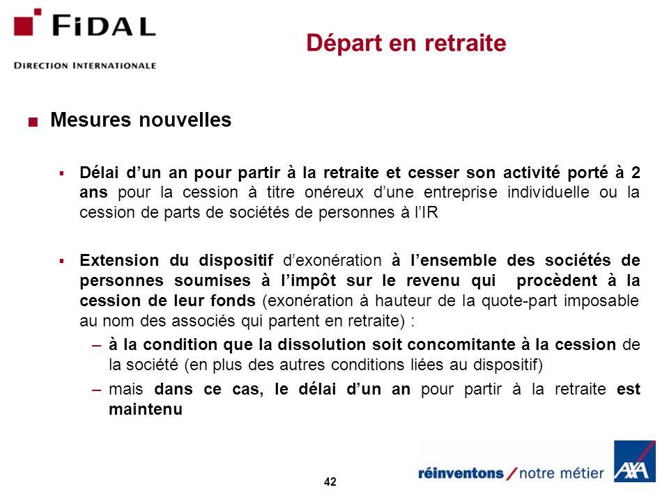 42 Départ en retraite Mesures nouvelles Délai dun an pour partir à la retraite et cesser son activité porté à 2 ans pour la cession à titre onéreux du