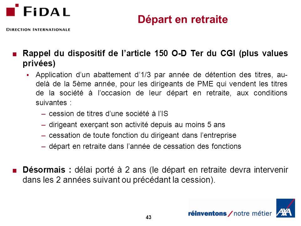 43 Départ en retraite Rappel du dispositif de larticle 150 O-D Ter du CGI (plus values privées) Application dun abattement d1/3 par année de détention
