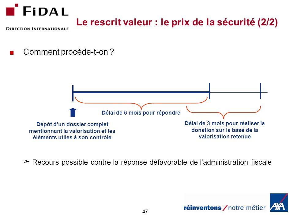 47 Le rescrit valeur : le prix de la sécurité (2/2) Comment procède-t-on ? Recours possible contre la réponse défavorable de ladministration fiscale D