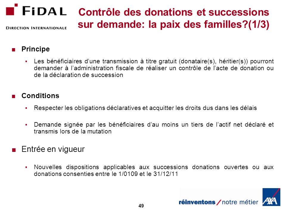 49 Contrôle des donations et successions sur demande: la paix des familles?(1/3) Principe Les bénéficiaires dune transmission à titre gratuit (donatai