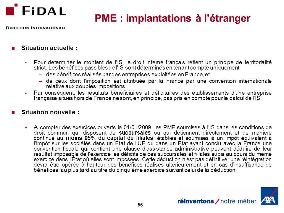 56 PME : implantations à létranger Situation actuelle : Pour déterminer le montant de lIS, le droit interne français retient un principe de territorialité strict.