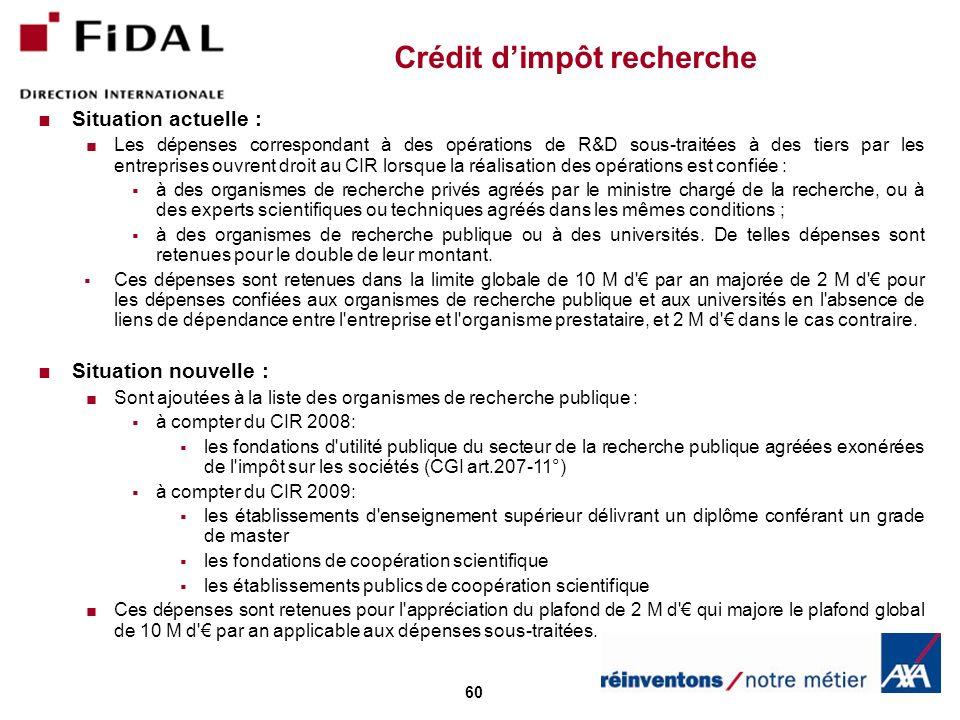 60 Crédit dimpôt recherche Situation actuelle : Les dépenses correspondant à des opérations de R&D sous-traitées à des tiers par les entreprises ouvre