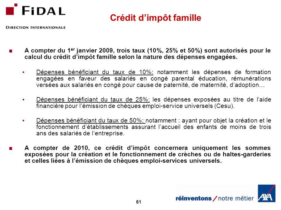 61 Crédit dimpôt famille A compter du 1 er janvier 2009, trois taux (10%, 25% et 50%) sont autorisés pour le calcul du crédit dimpôt famille selon la nature des dépenses engagées.