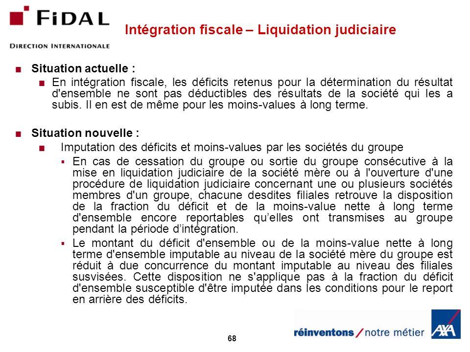68 Intégration fiscale – Liquidation judiciaire Situation actuelle : En intégration fiscale, les déficits retenus pour la détermination du résultat d'