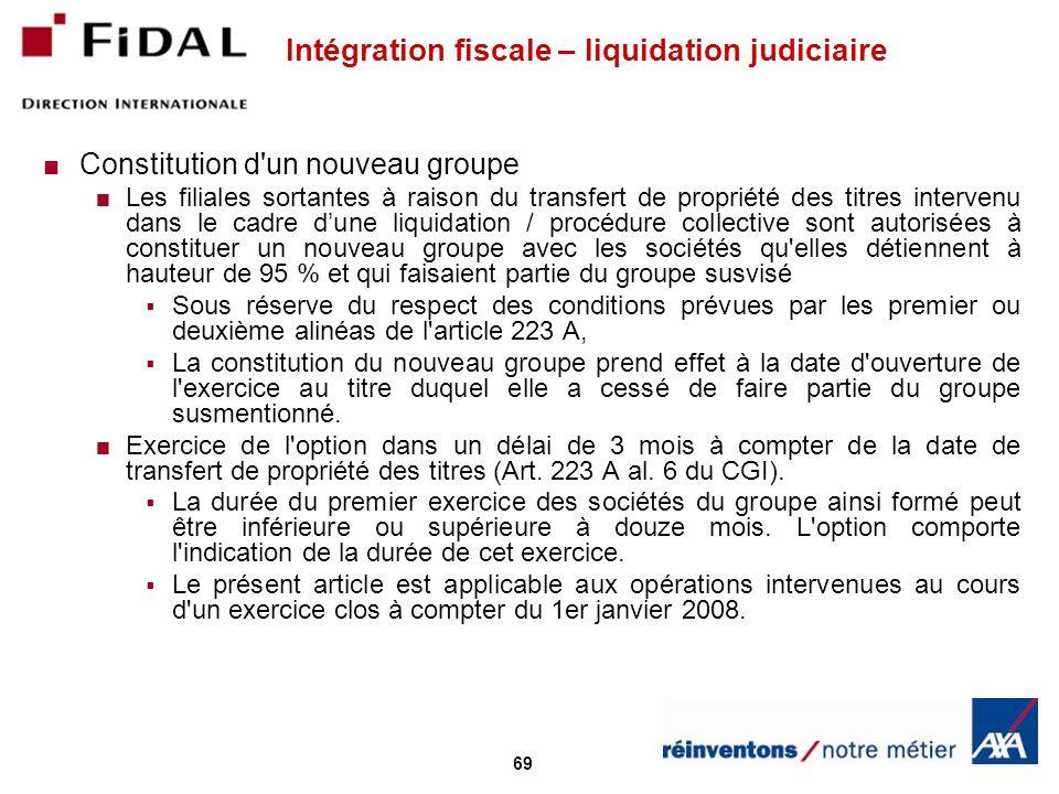 69 Intégration fiscale – liquidation judiciaire Constitution d'un nouveau groupe Les filiales sortantes à raison du transfert de propriété des titres