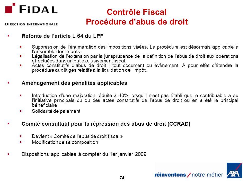 74 Contrôle Fiscal Procédure dabus de droit Refonte de larticle L 64 du LPF Suppression de lénumération des impositions visées. La procédure est désor