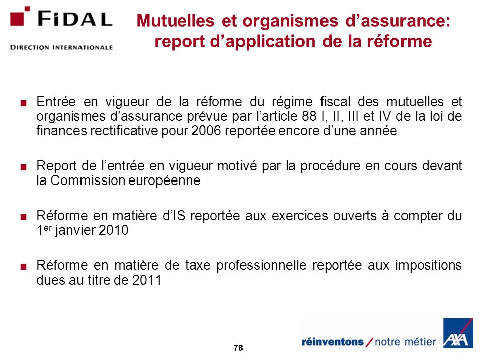 78 Mutuelles et organismes dassurance: report dapplication de la réforme Entrée en vigueur de la réforme du régime fiscal des mutuelles et organismes