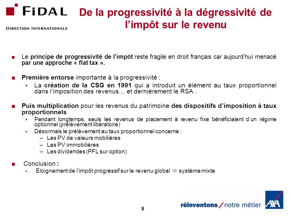 8 De la progressivité à la dégressivité de limpôt sur le revenu Le principe de progressivité de limpôt reste fragile en droit français car aujourdhui menacé par une approche « flat tax ».