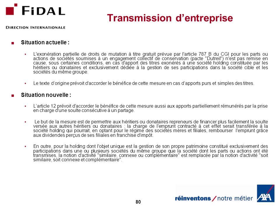 80 Transmission dentreprise Situation actuelle : L'exonération partielle de droits de mutation à titre gratuit prévue par l'article 787 B du CGI pour