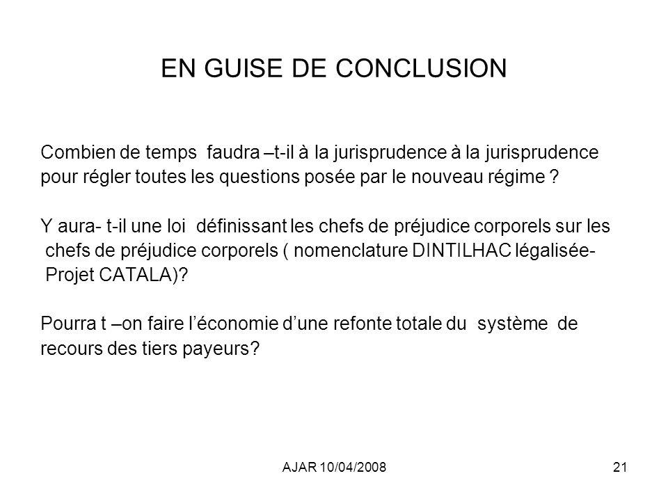 AJAR 10/04/200821 EN GUISE DE CONCLUSION Combien de temps faudra –t-il à la jurisprudence à la jurisprudence pour régler toutes les questions posée par le nouveau régime .