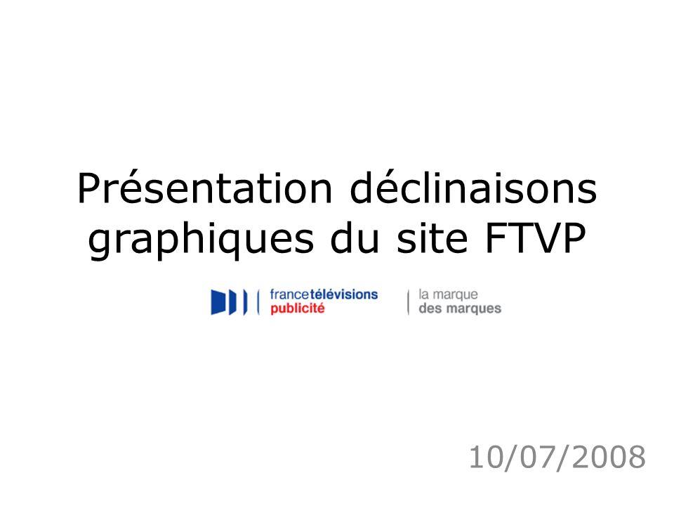 Présentation déclinaisons graphiques du site FTVP 10/07/2008