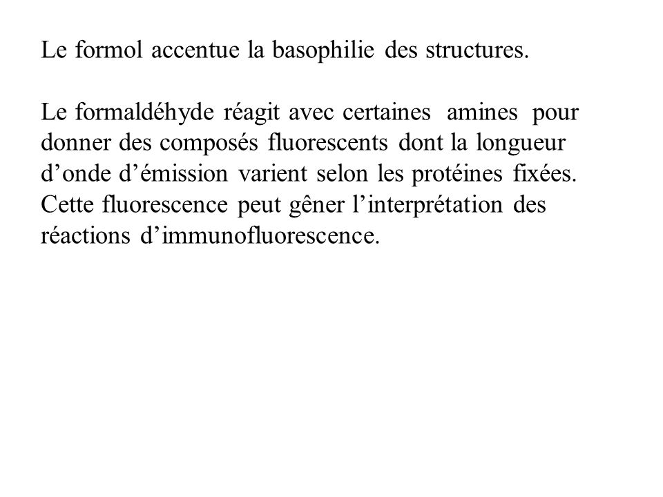 Le formol accentue la basophilie des structures. Le formaldéhyde réagit avec certaines amines pour donner des composés fluorescents dont la longueur d