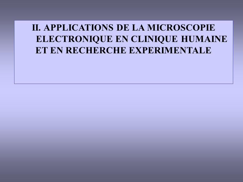 II. APPLICATIONS DE LA MICROSCOPIE ELECTRONIQUE EN CLINIQUE HUMAINE ET EN RECHERCHE EXPERIMENTALE