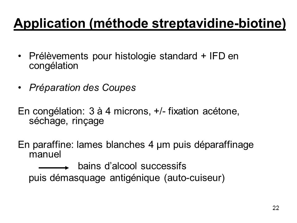 22 Application (méthode streptavidine-biotine) Prélèvements pour histologie standard + IFD en congélation Préparation des Coupes En congélation: 3 à 4
