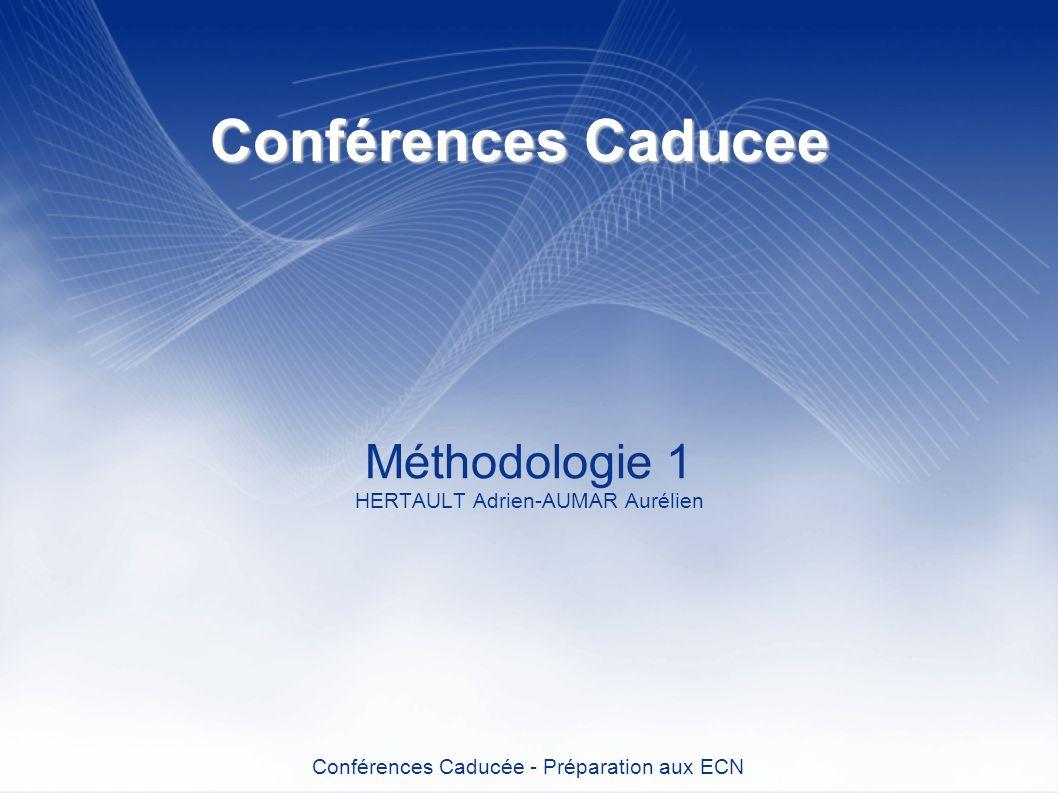 Conférences Caducee Méthodologie 1 HERTAULT Adrien-AUMAR Aurélien Conférences Caducée - Préparation aux ECN