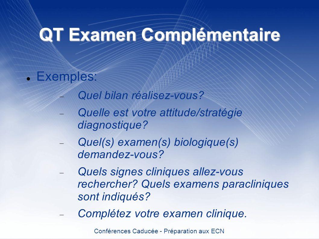QT Examen Complémentaire Exemples: Quel bilan réalisez-vous? Quelle est votre attitude/stratégie diagnostique? Quel(s) examen(s) biologique(s) demande