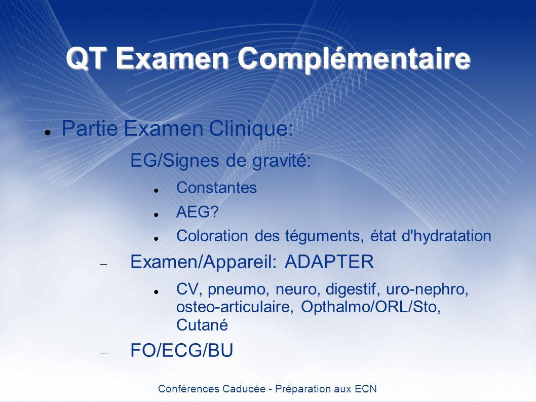 QT Examen Complémentaire Partie Examen Clinique: EG/Signes de gravité: Constantes AEG? Coloration des téguments, état d'hydratation Examen/Appareil: A