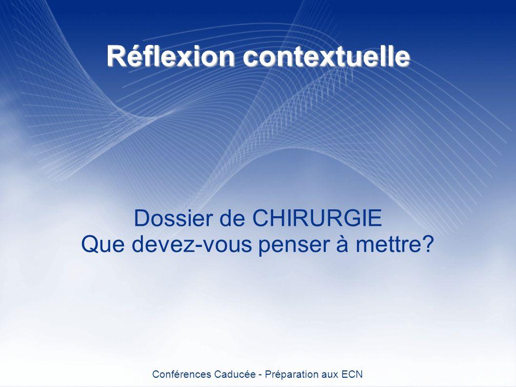 Réflexion contextuelle Dossier de CHIRURGIE Que devez-vous penser à mettre? Conférences Caducée - Préparation aux ECN