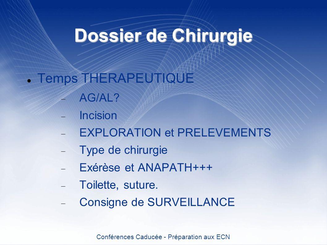 Dossier de Chirurgie Temps THERAPEUTIQUE AG/AL? Incision EXPLORATION et PRELEVEMENTS Type de chirurgie Exérèse et ANAPATH+++ Toilette, suture. Consign