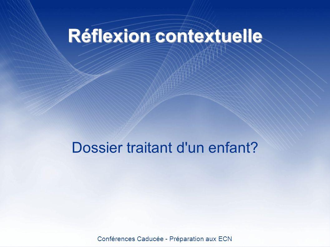 Réflexion contextuelle Dossier traitant d'un enfant? Conférences Caducée - Préparation aux ECN