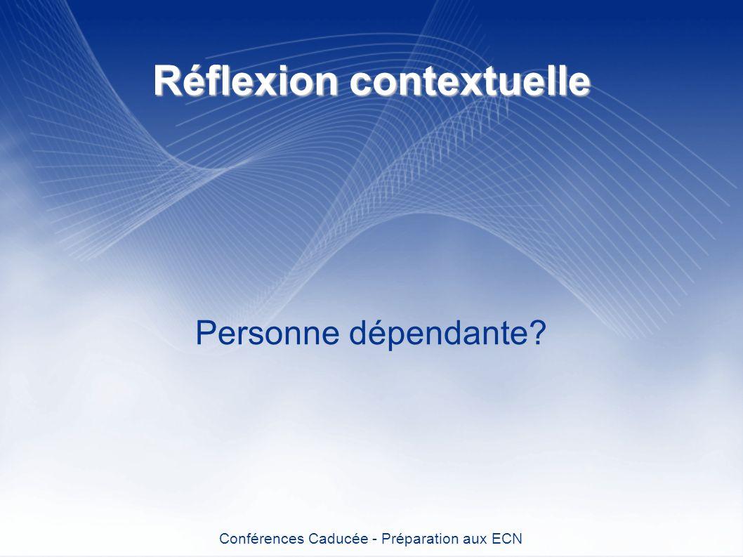 Réflexion contextuelle Personne dépendante? Conférences Caducée - Préparation aux ECN